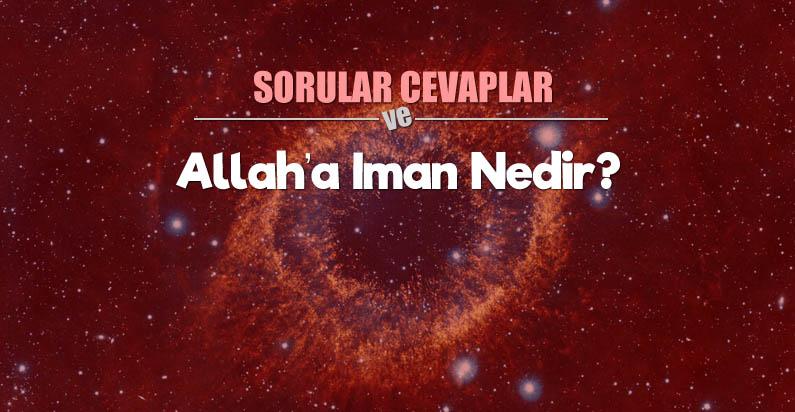 ALLAH'A İMAN NEDİR?